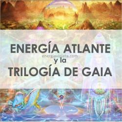 TRILOGÍA DE GAIA Y ENERGÍA ATLANTE