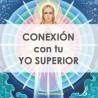 CONEXIÓN CON EL YO SUPERIOR - HIGHER SELF