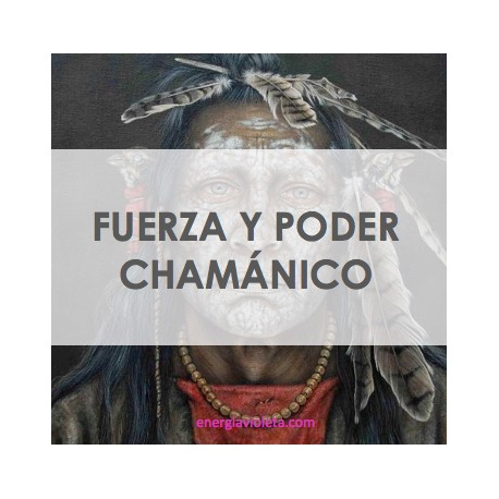 FUERZA CHAMÁNICA + PODER CHAMÁNICO