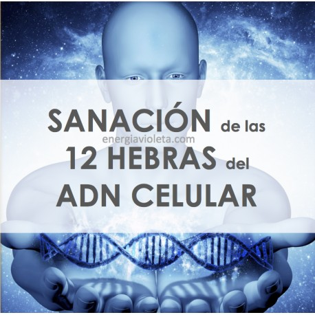 SANACIÓN DE LAS 12 HEBRAS DEL ADN CELULAR